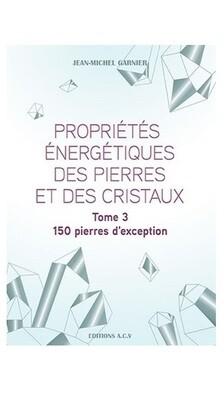 Propriétés énergétiques des pierres et des cristaux - Tome 3