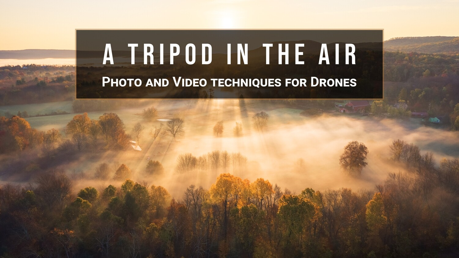 Special Guest Series- A Tripod in the Air- Photo & Video Techniques for Drones with Jamie Malcolm-Brown