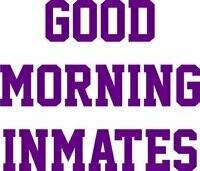 Good Morning Inmates