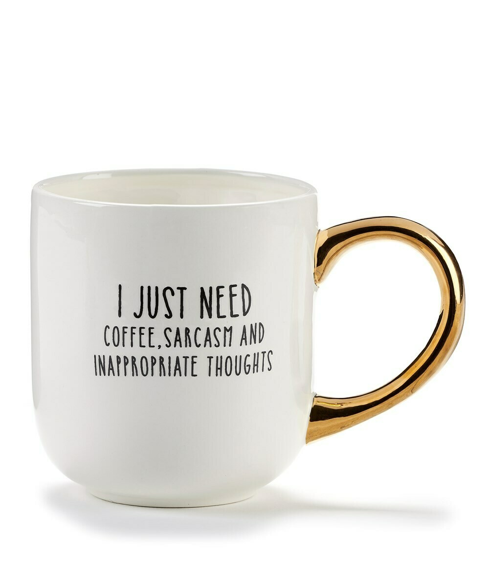 I just need coffee, sarcasm, and inappropriate thoughts
