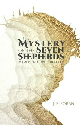 The Mystery of the Seven Shepherds (Micah's End Times Prophecy)