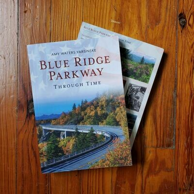 Blue Ridge Parkway Through Time by: Amy Waters Yarsinske
