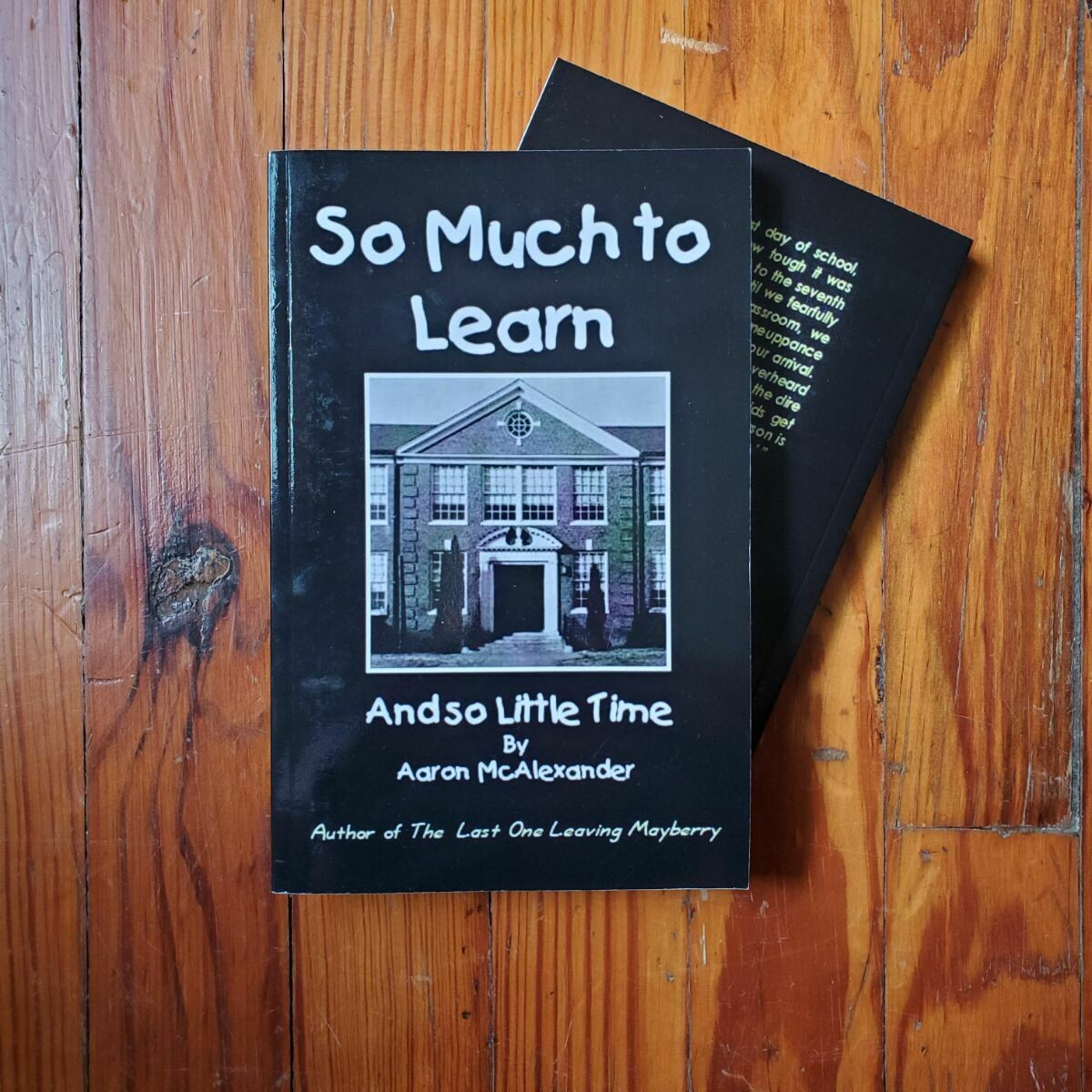 So Much to Learn And So Little Time by: Aaron McAlexander