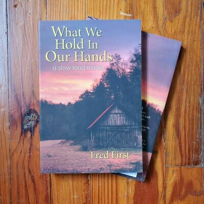What We Hold In Our Hands by: Fred First