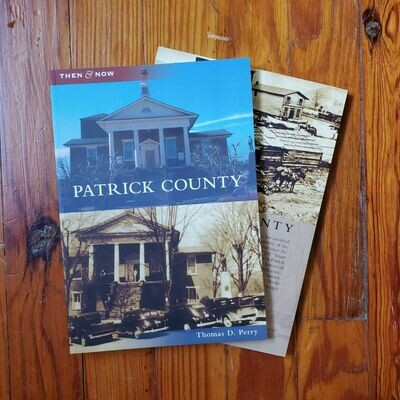 Patrick County Then & Now by: Thomas D. Perry