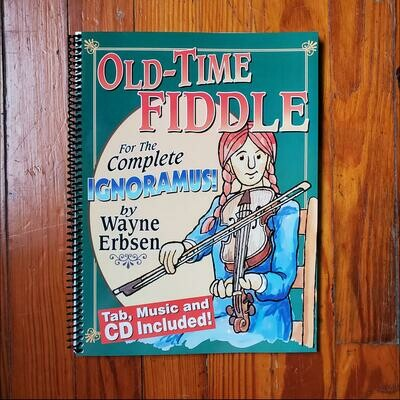 Old-Time Fiddle for the Complete Ignoramus by: Wayne Erbsen