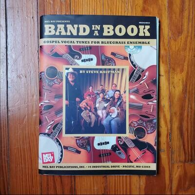 Band in a Book: Gospel Vocal Tunes for Bluegrass Ensemble by: Steve Kaufman