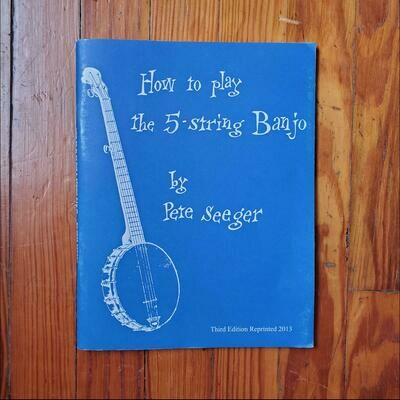 How to Play the 5-String Banjo by: Pete Seeger