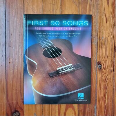 First 50 Songs You Should Play on Ukulele by: Hal Leonard