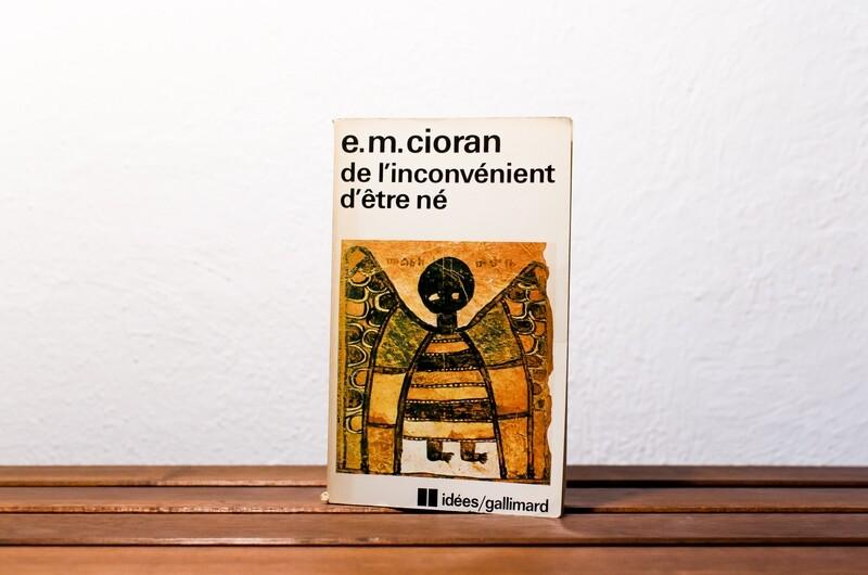 De l'inconvénient d'être né, E. M. Cioran, idées Gallimard, 1983