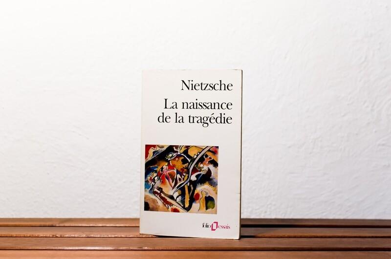La naissance de la tragédie, Friedrich Nietzsche, folio/essais, Gallimard, 1989