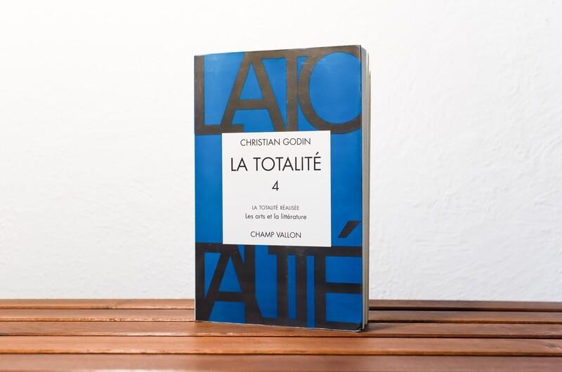 La totalité, Les arts et la littérature, Christian Godin, Champ Vallon, 1998