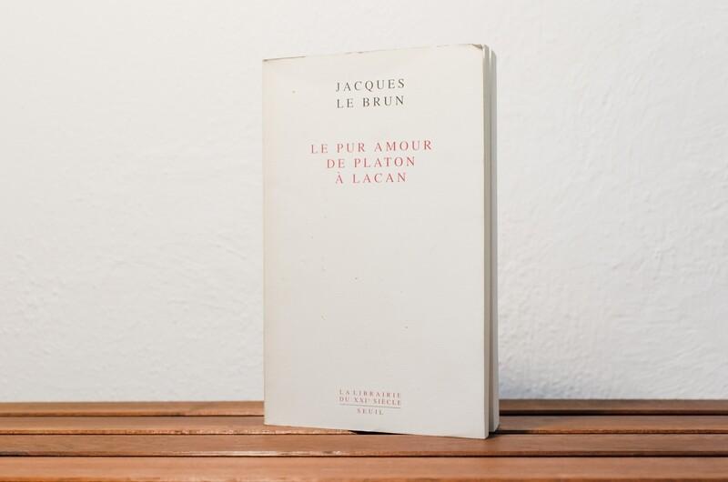 Le pur amour de Platon à Lacan, Jacques le Brun, La librairie du XXIème siècle, Seuil, 2002