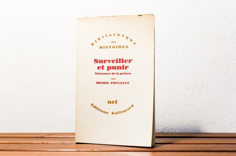 Surveiller et punir, Naissance de la prison, Michel Foucault, nrf/Gallimard, 1975