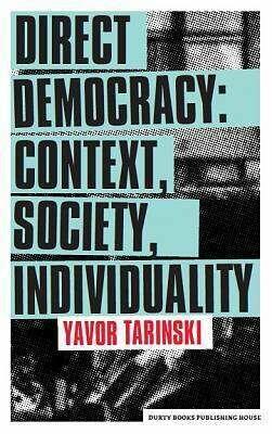 Direct Democracy: Context, Society, Individuality, Yavor Tarinski, Durty Books Publishing House, 2019