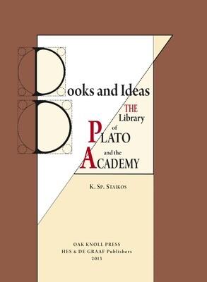 Βοοks and Ideas. The Library of Plato and the Academy, K.Sp.Staikos, Oak Knoll Press & Aton Publications, 2013
