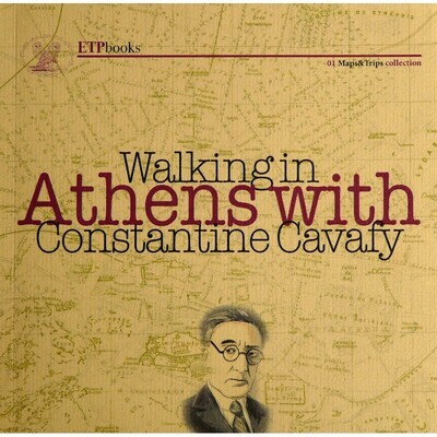 Walking in Athens with Constantine Kavafy, ETP books, 2016