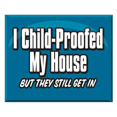 Jailbird Child Proofed My House Magnet
