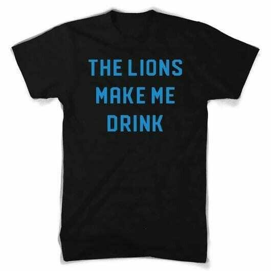 Lions Make Me Drink T-Shirt