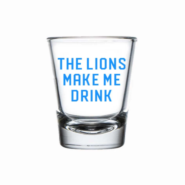 Lions Make Me Drink - Shot Glass