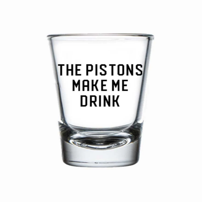 Pistons Make Me Drink - Shot Glass