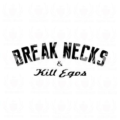 Break Necks & Kill Ego's