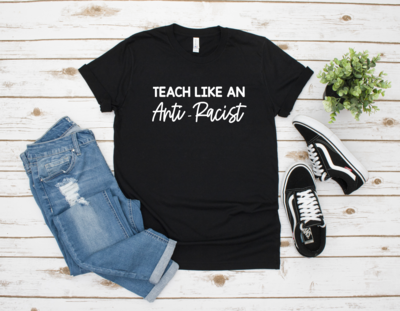 Teach Like an Anti-Racist Shirt