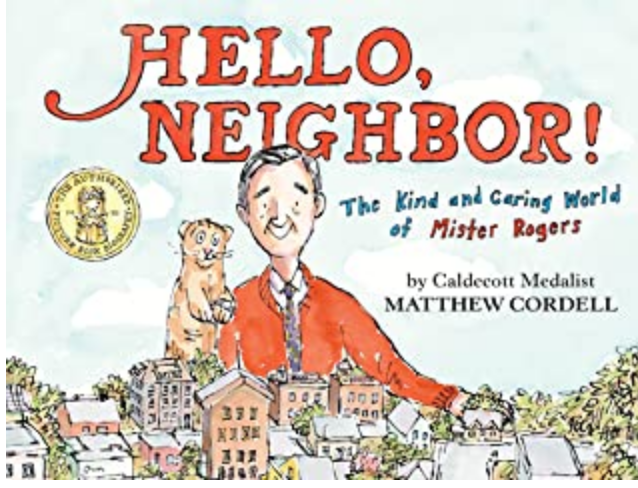 Hello Neighbor! The Kind and Caring World of Mister Rogers
