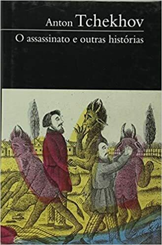 O ASSASSINATO E OUTRAS HISTORIAS de Anton Tchekov