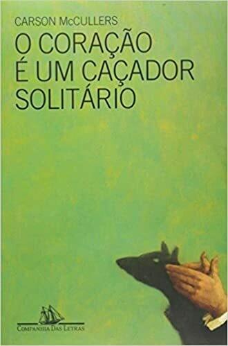 O CORACAO E UM CACADOR SOLITARIO - CARSON MCCULLERS