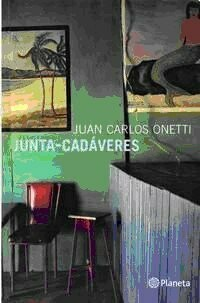 JUNTA CADAVERES - JUAN CARLOS ONETTI