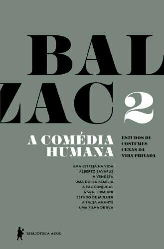 A Comédia Humana - v. 2 (Uma estreia na vida, Alberto Savarus, A vendeta, Uma dupla família, A paz conjugal, A sra. Firmiani, Estudo de mulher, A falsa amante, Uma filha de Eva)
