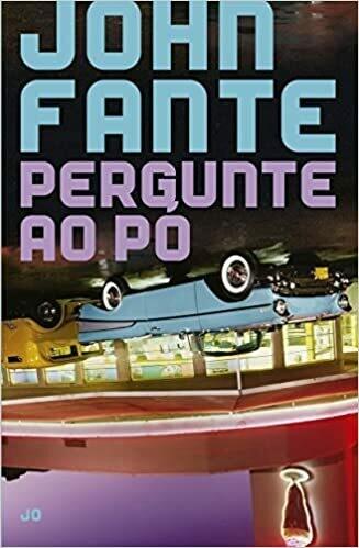 PERGUNTE AO PO - JOHN FANTE