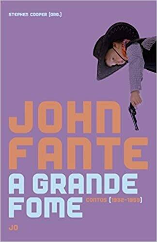 A GRANDE FOME - JOHN FANTE