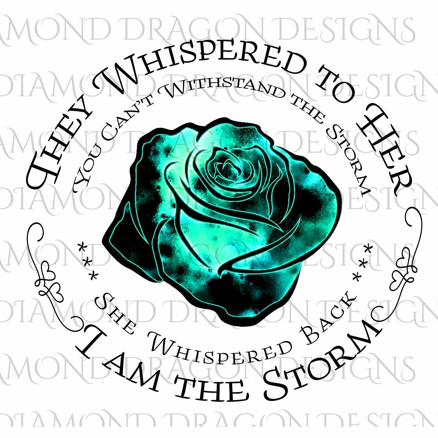Flowers - They Whispered to Her, Cannot Withstand the Storm, I am the Storm, Quote, Teal Watercolor Galaxy, Rose, Waterslide