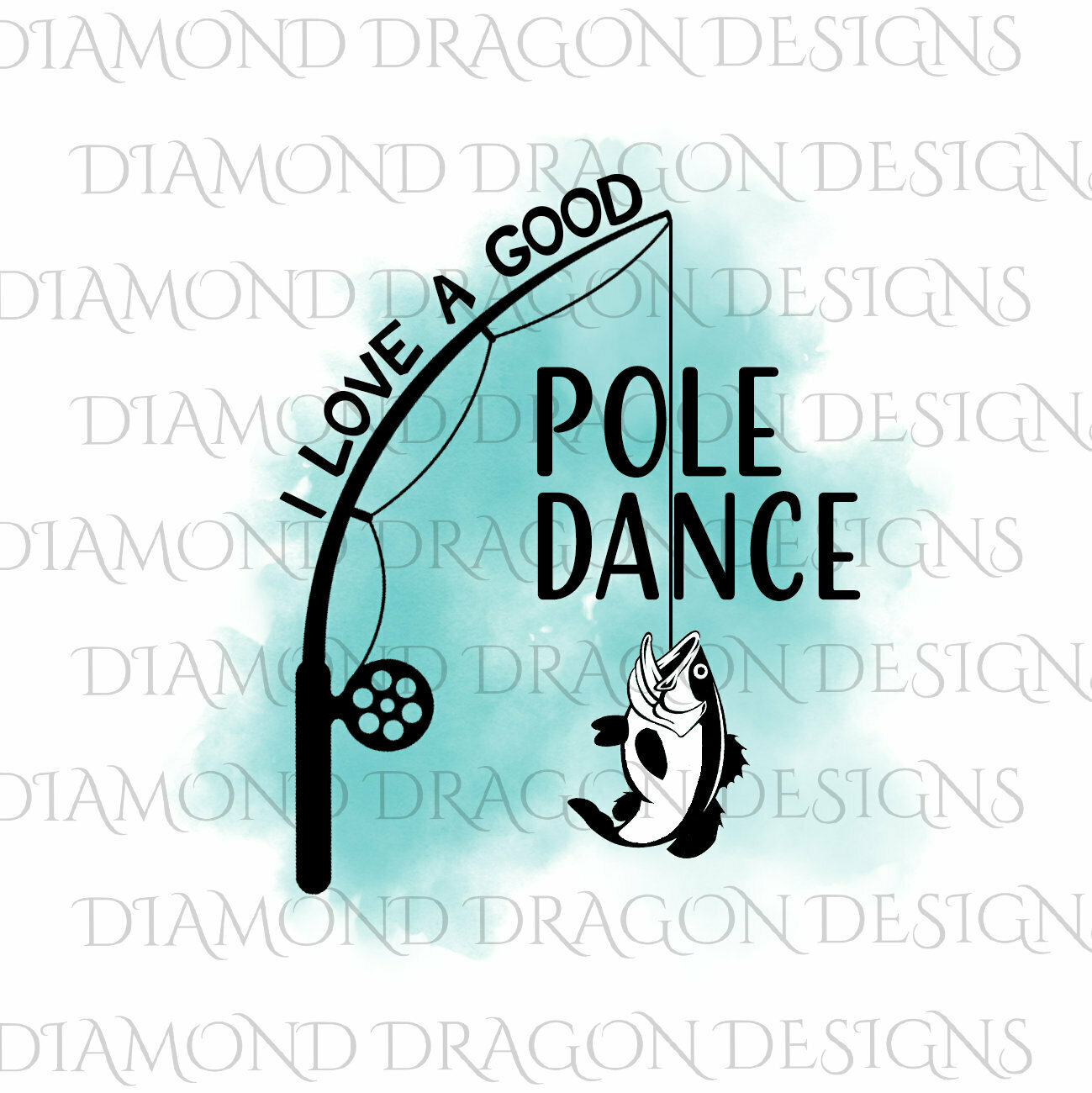 Fishing - I Love a Good Pole Dance, Watercolor, Pole Dance, Fishing Rod, Father's Day, Waterslide