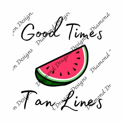 Watermelon - Summer, Summer time, Good Time Tan Lines, Quote, Watermelon Slice, Waterslide