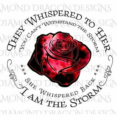 Flowers - They Whispered to Her, Cannot Withstand the Storm, I am the Storm, Quote, Red Galaxy Rose, Waterslide