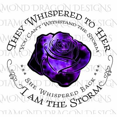 Flowers - They Whispered to Her, Cannot Withstand the Storm, I am the Storm, Quote, Purple Galaxy Rose, Waterslide