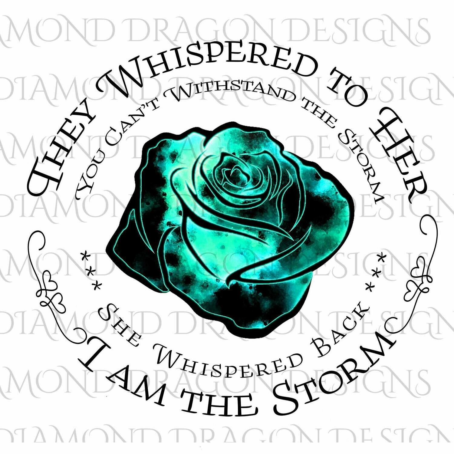 Flowers - They Whispered to Her, Cannot Withstand the Storm, I am the Storm, Quote, Teal Watercolor Galaxy, Rose, Digital Image