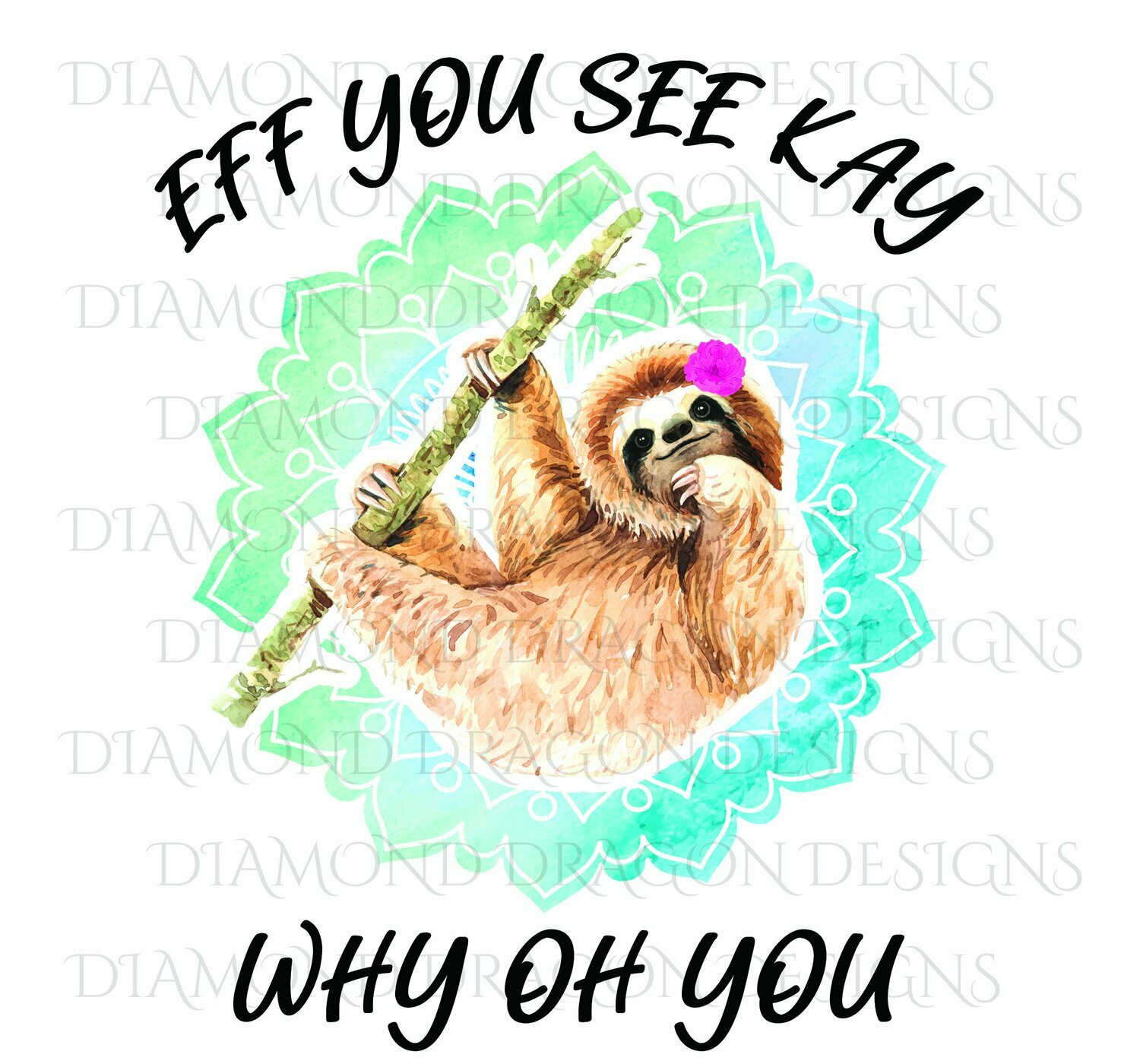 Sloths - Cute Sloth, Sloth with Flower, Eff You See Kay, Why Oh You, Watercolor Sloth, Digital Image