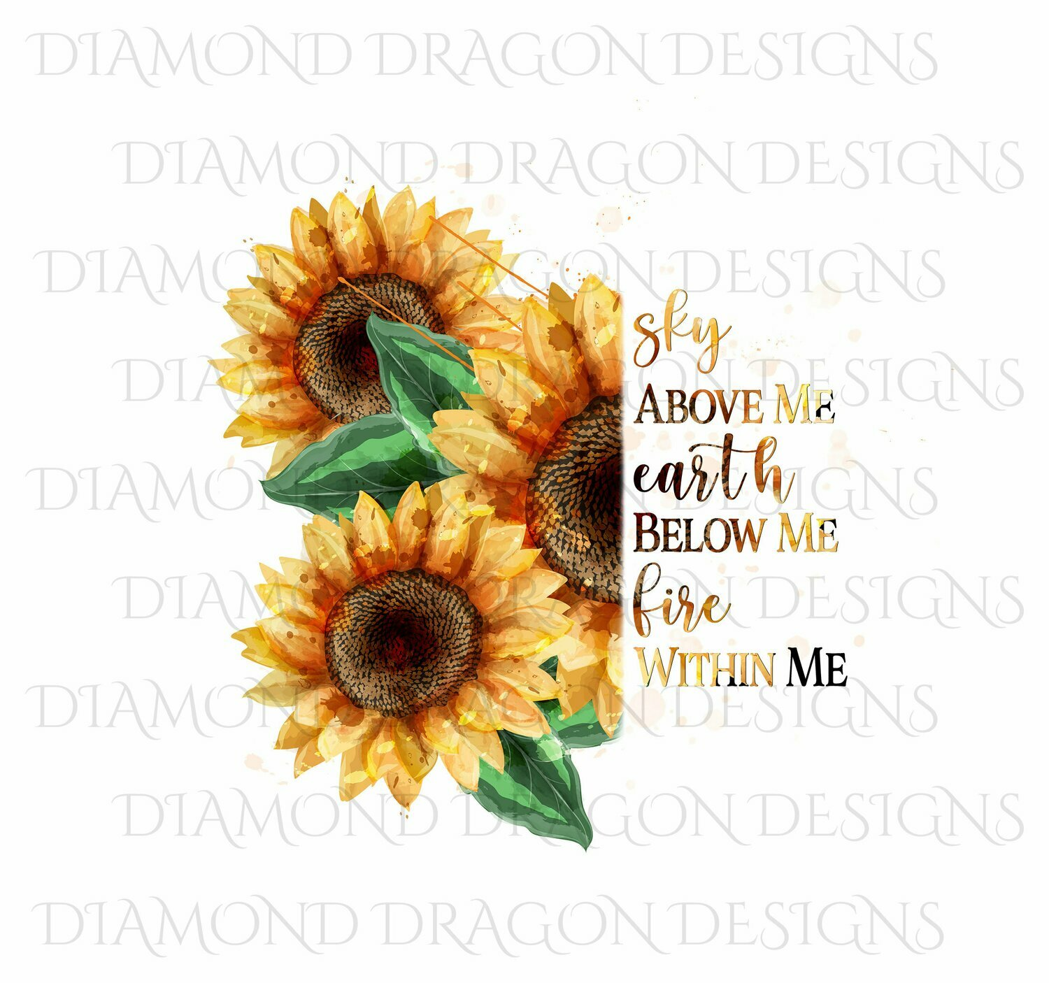 Sunflowers - Whole Sunflower, Half Sunflower, Sky Above Me, Earth Below Me, Quote, Digital Image