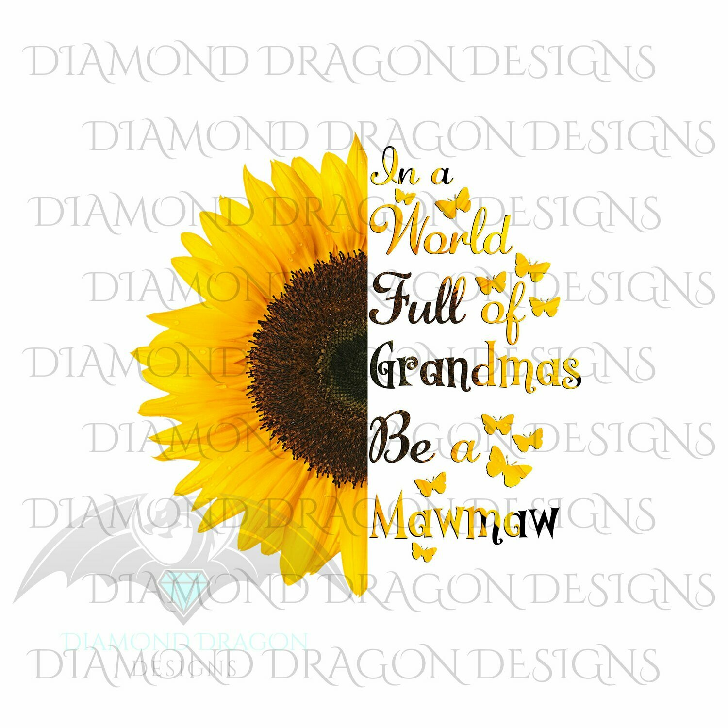 Mom's - In a World Full Of Grandmas Be a Mawmaw, Butterfly, Sunflower, Mother's Day, Quote, Digital Image