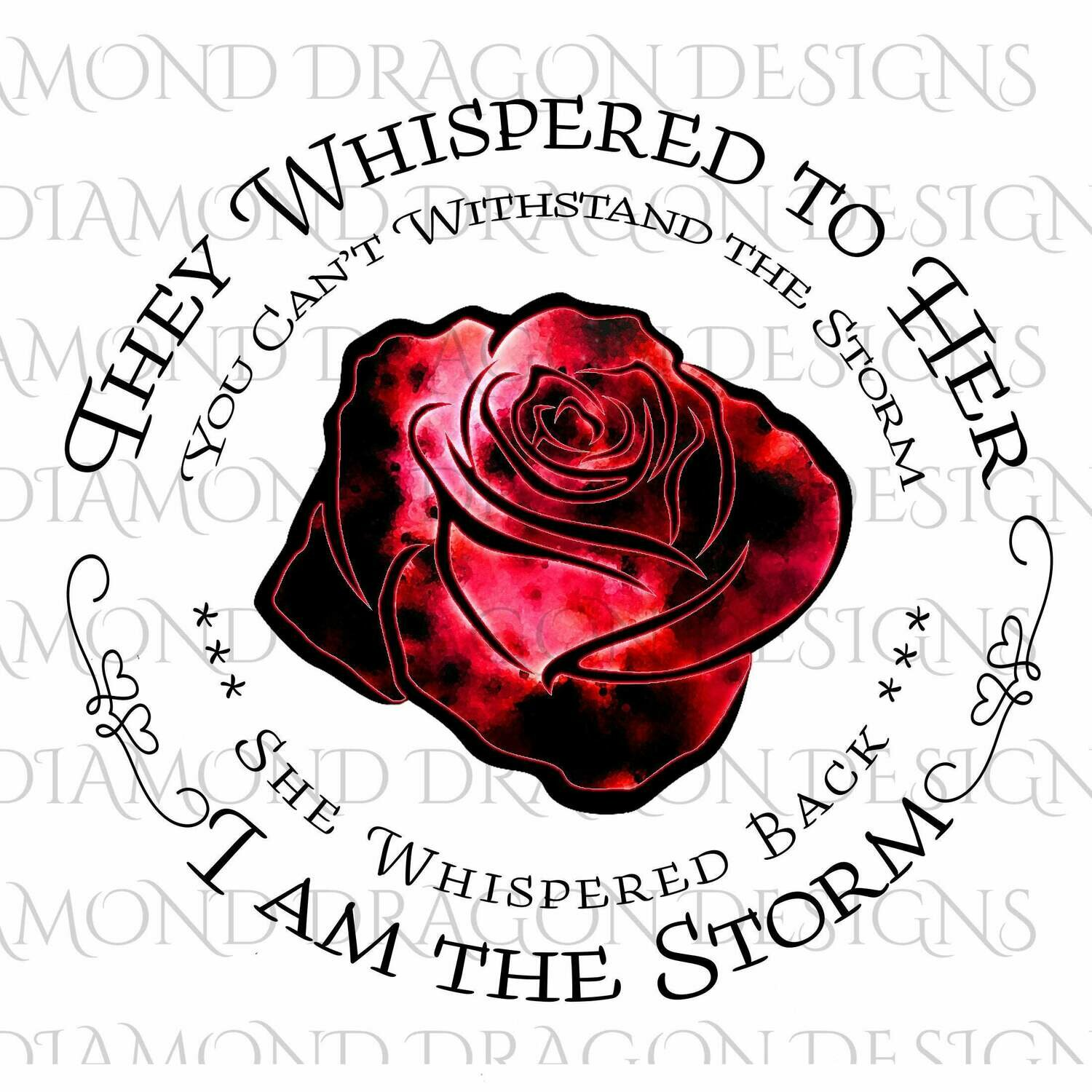 Flowers - They Whispered to Her, Cannot Withstand the Storm, I am the Storm, Quote, Red Galaxy, Rose, Watercolor, Digital Image