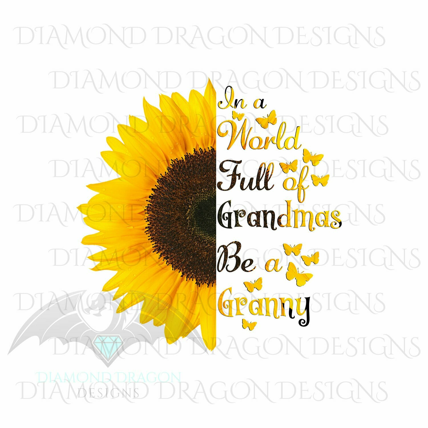 Mom's - In a World Full Of Grandmas Be a Granny, Butterfly, Sunflower, Mother's Day, Quote, Digital Image