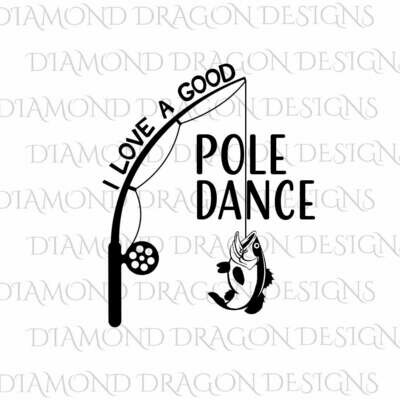 Fishing - I Love a Good Pole Dance, Pole Dance, Fishing Rod, Father's Day, Digital Image