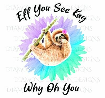 Sloths - Cute Sloth, Sloth with Flower, Eff You See Kay, Why Oh You, Sunflower Sloth, Digital Image