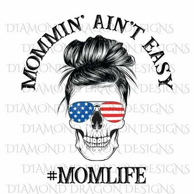 Skulls - Mommin Aint Easy, #momlife, Messy Bun Skull, Sunglasses, #momlife, Patriotic, 4th of July, Flag, Digital Image