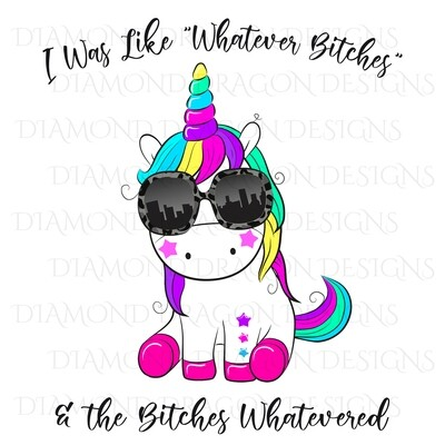 Unicorn - I Was Like Whatever, Bitches Whatevered, Sassy Unicorn, Digital Image