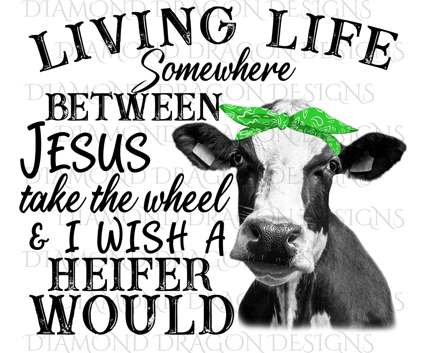 Cows - Heifer, Living Life Somewhere Between Jesus Take the Wheel & I Wish a Heifer Would, Green Bandana, Digital Image